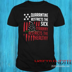 Quarantine Restricts The Sick Tyranny Restricts The Healthy Shirt