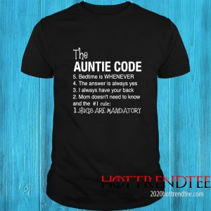 The Auntie Code 5 Bedtime Is When Ever 4 The Answer Is Always Yes 3 I Alays Have Your Back 2 Mom Doesn't Need To Know And The 1 Rule 1 Hugs Are Mandatory Shirt