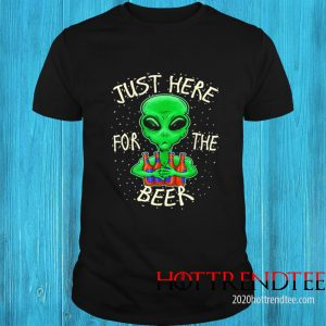 Alien Just Here For The Beer Shirt