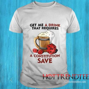 Beer Get Me A Drink That Requires A Constitution Save Shirt