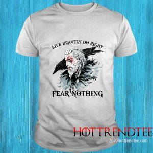Live Bravely Do Righr Fear Nothing Tee Shirt