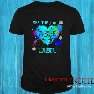 See The Autism Heart Able Not The Label Shirt