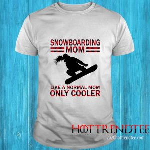 Snowboarding Mom Like A Normal Mom Only Cooler Shirt