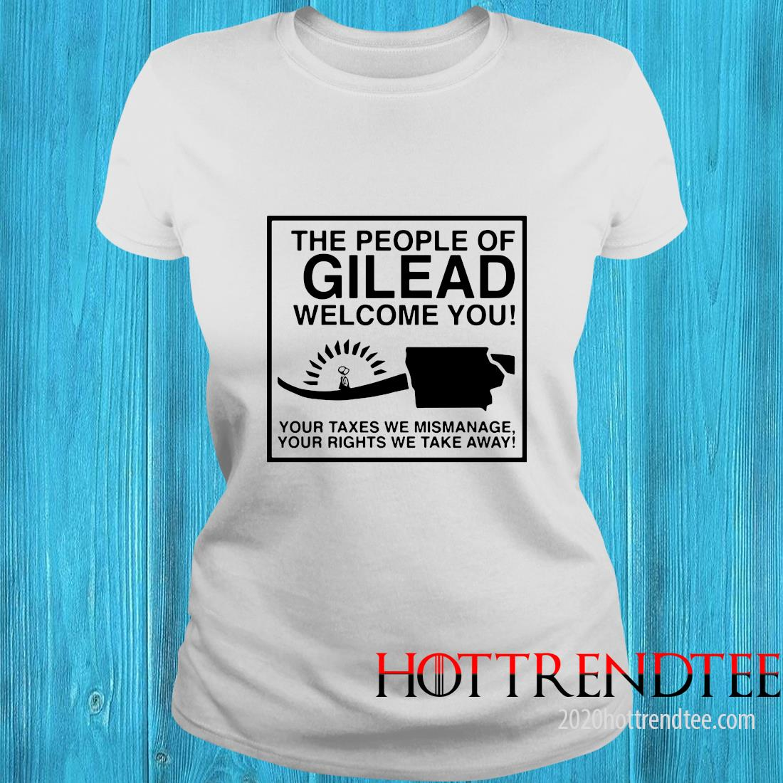 The People Of Gilead Welcome You Your Taxes We Mismanage Shirt 6