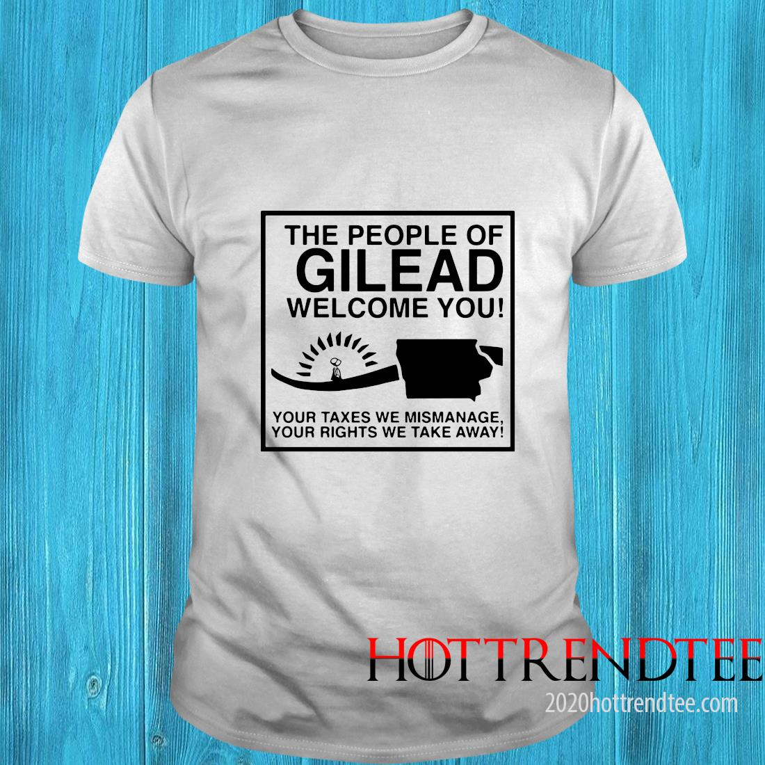 The People Of Gilead Welcome You Your Taxes We Mismanage Shirt