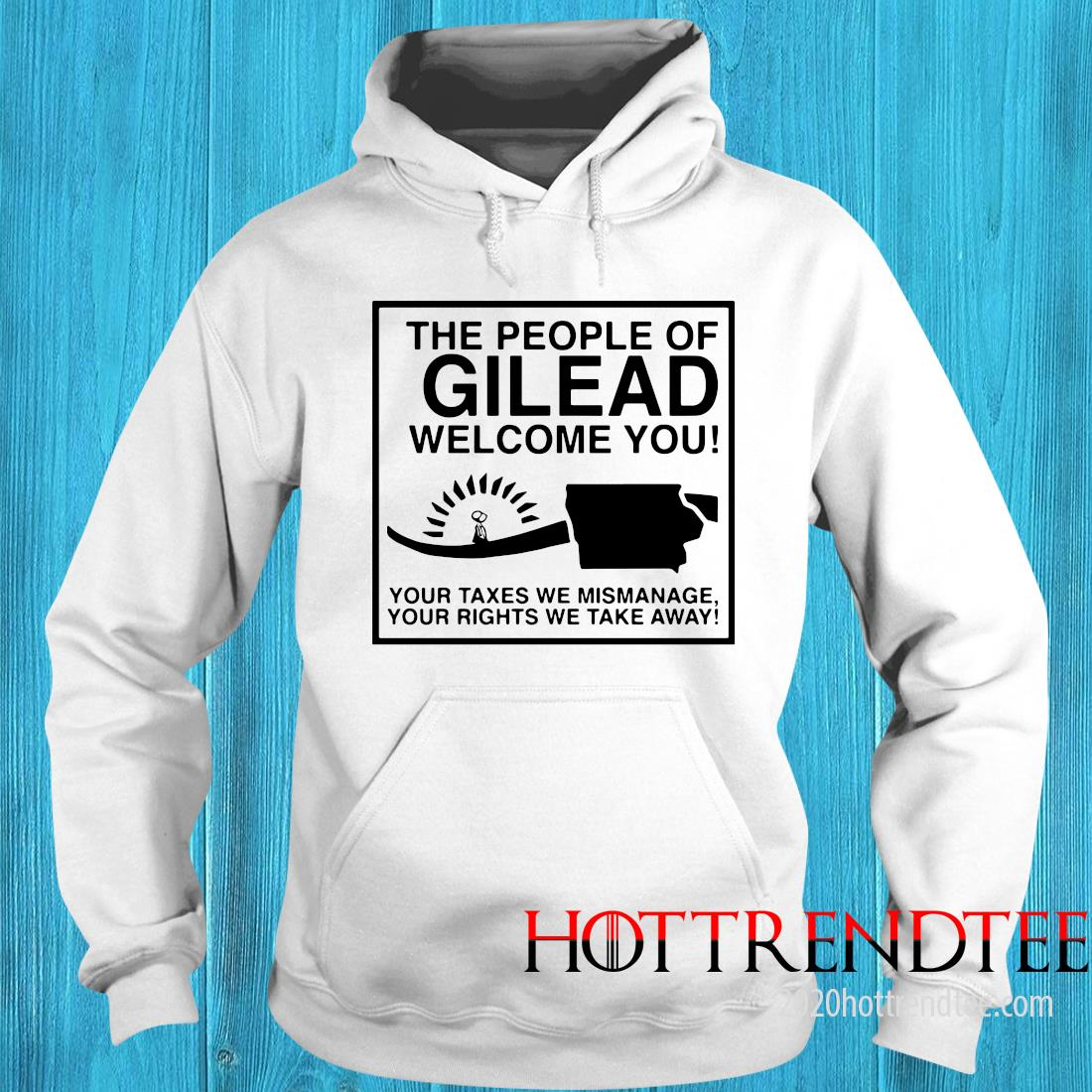 The People Of Gilead Welcome You Your Taxes We Mismanage Shirt 9