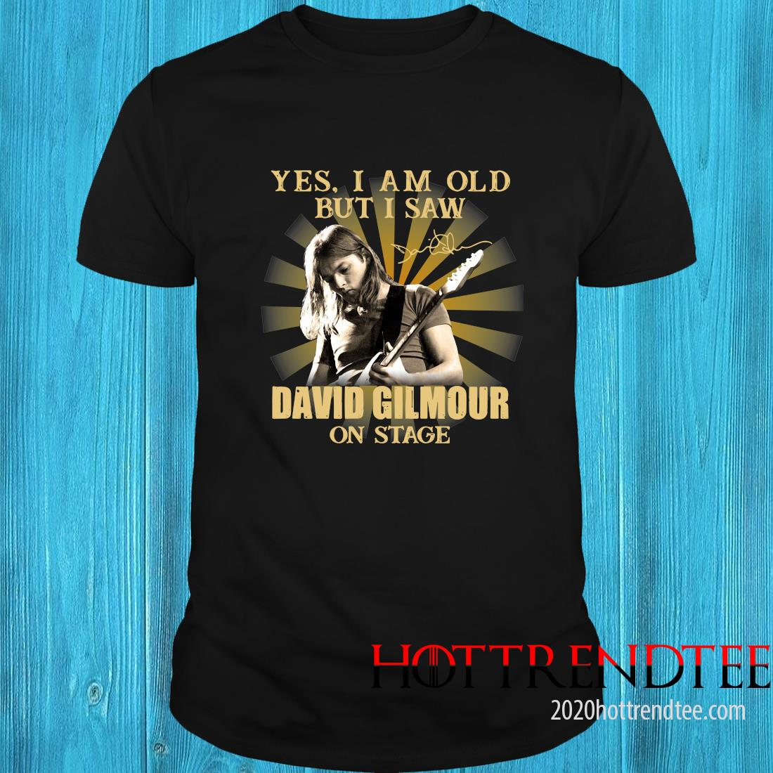 Yes I Am Old But I Saw David Gilmour On Stage Signature Shirt