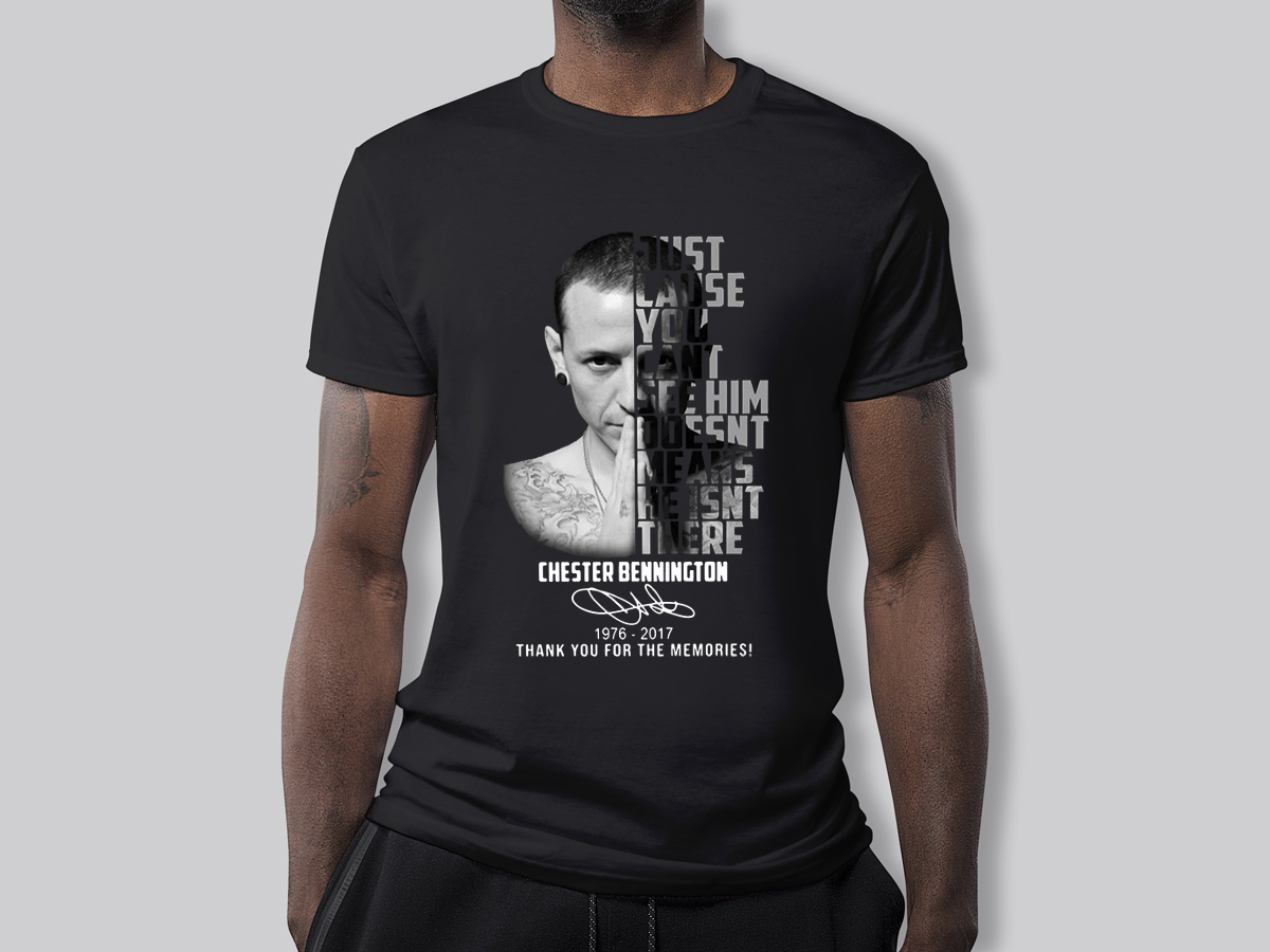 Chester Bennington Just cause can't see him doesn't means he isn't there 1976-2017 shirt