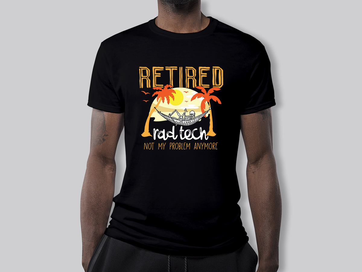 Retired radtech not my problem anymore shirt