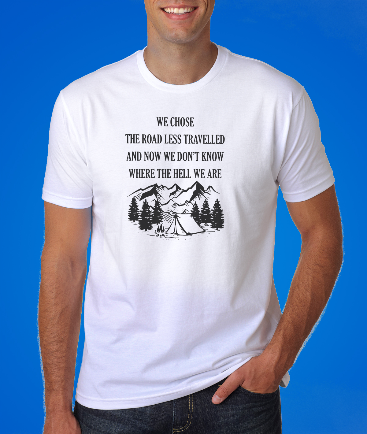We chose the road less travelled and now we don't know where the hell we are shirt