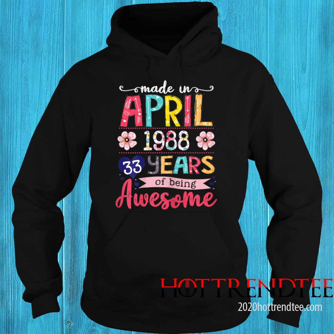 April Girls 1988 33rd Birthday 33 Years Old Made In 1988 Tee Shirt hoodie