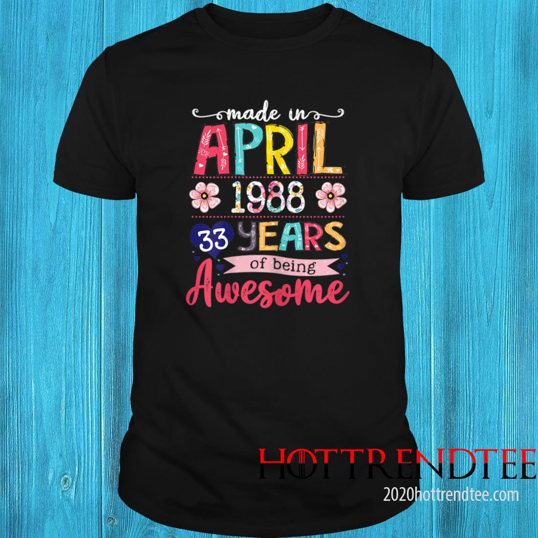 April Girls 1988 33rd Birthday 33 Years Old Made In 1988 Tee Shirt