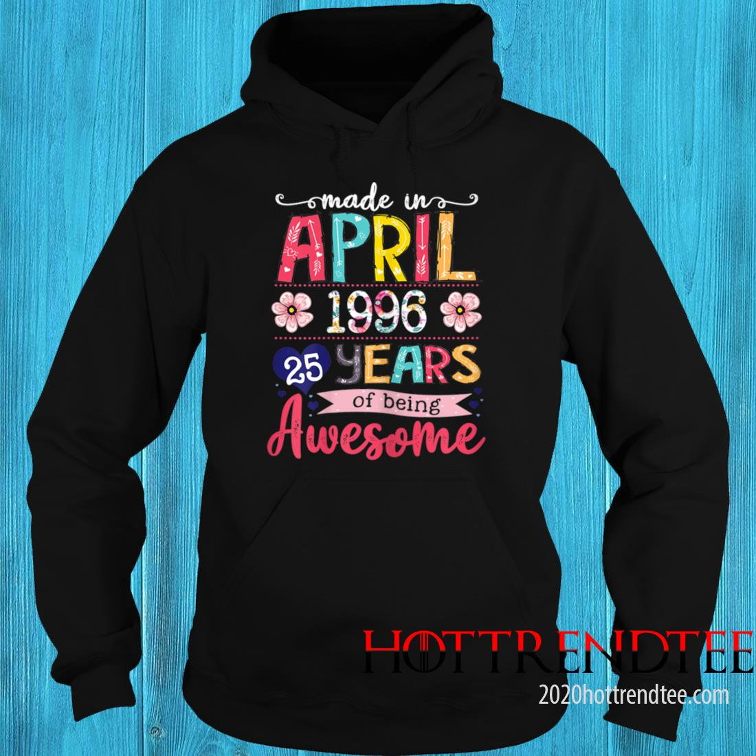 April Girls 1996 25th Birthday 25 Years Old Made In 1996 Tee Shirt hoodie