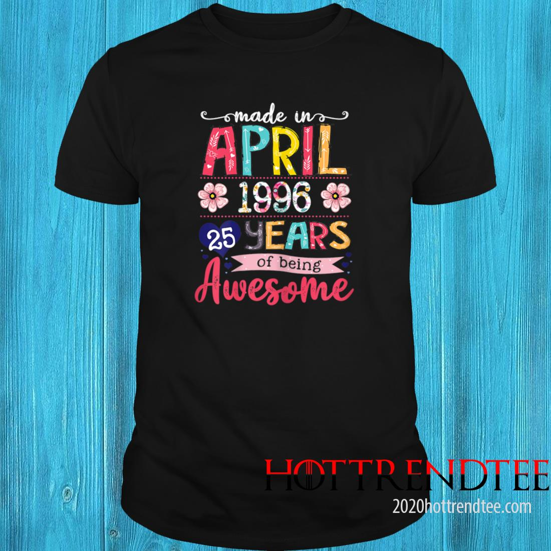 April Girls 1996 25th Birthday 25 Years Old Made In 1996 Tee Shirt