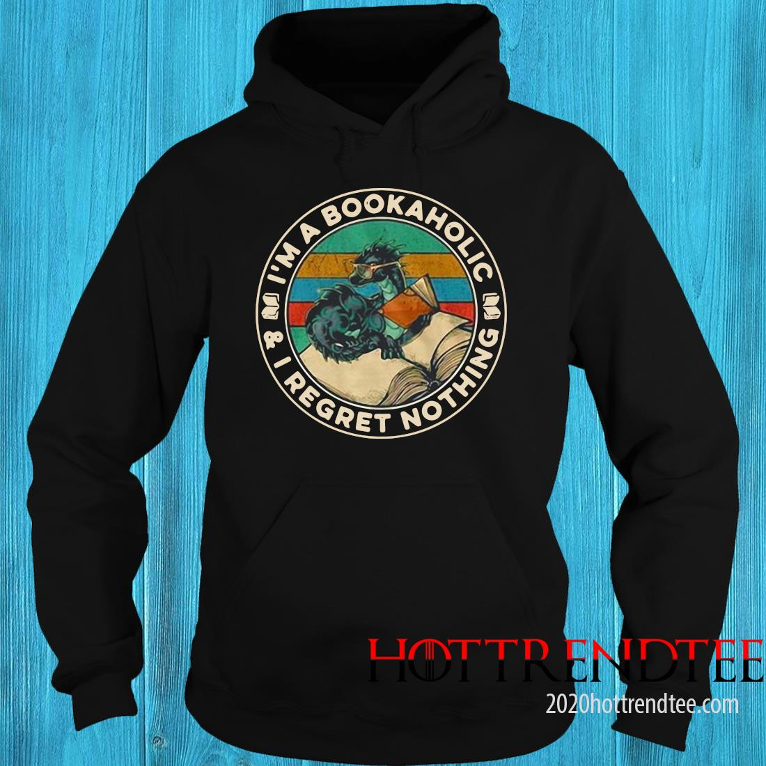 I'm A Bookaholic And I Regret Nothing Shirt hoodie
