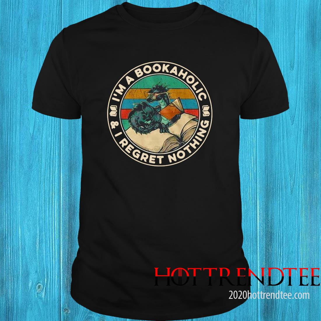 I'm A Bookaholic And I Regret Nothing Shirt