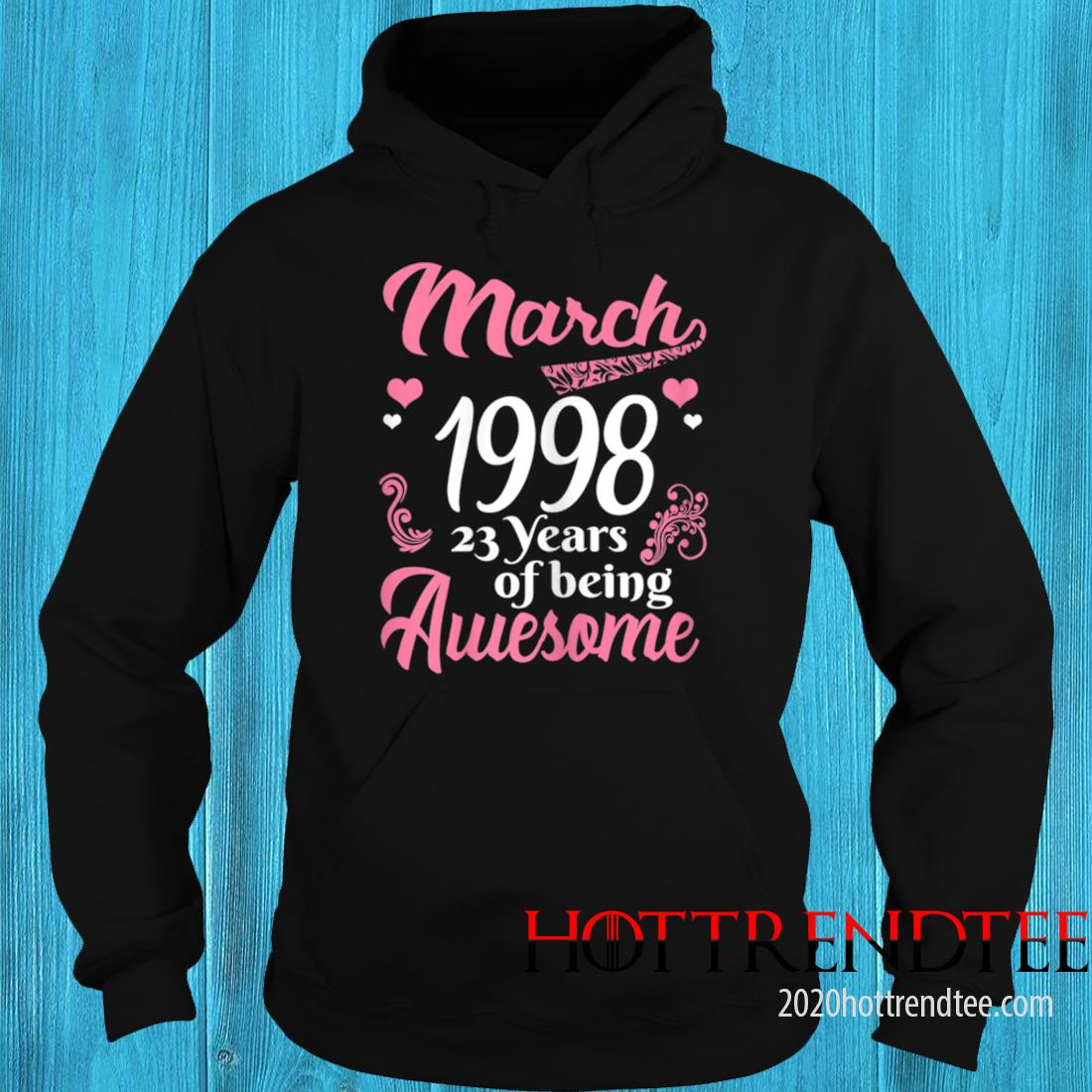 March Girls 1998 Birthday 23 Years Old Awesome Since 1998 Tee Shirt hoodie
