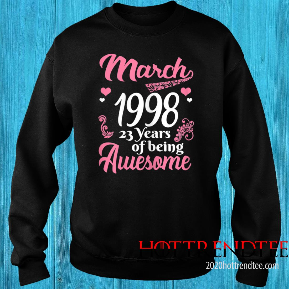 March Girls 1998 Birthday 23 Years Old Awesome Since 1998 Tee Shirt sweater