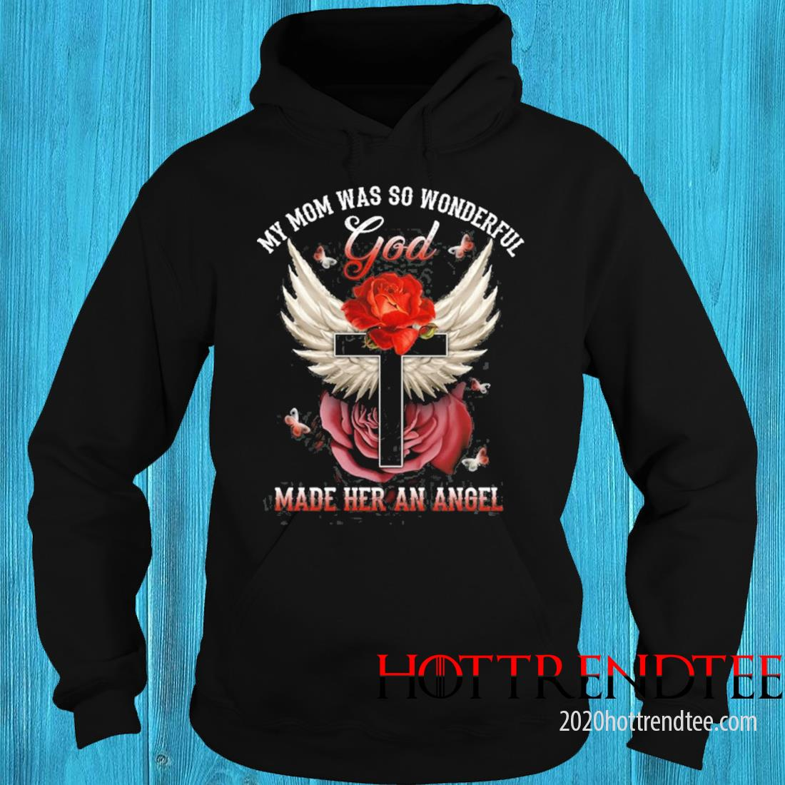 My Mom Was So Wonderful God Made Her An Angel Wings Christian Cross Red Rose Butterfly Loss Mother Shirt hoodie