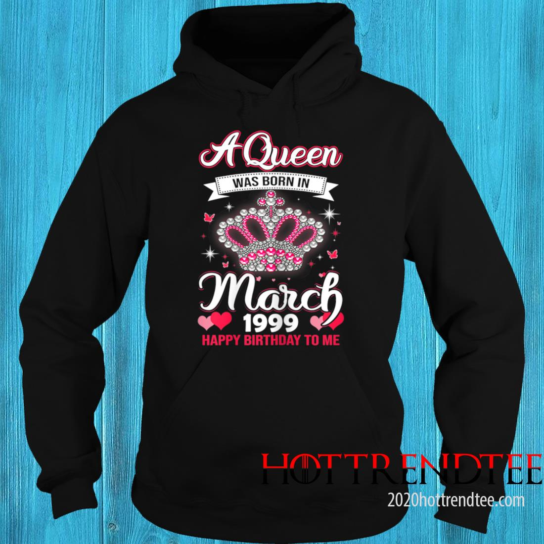 Queens Are Born In March 1999 Queens 22nd Birthday For Girl Tee Shirt hoodie