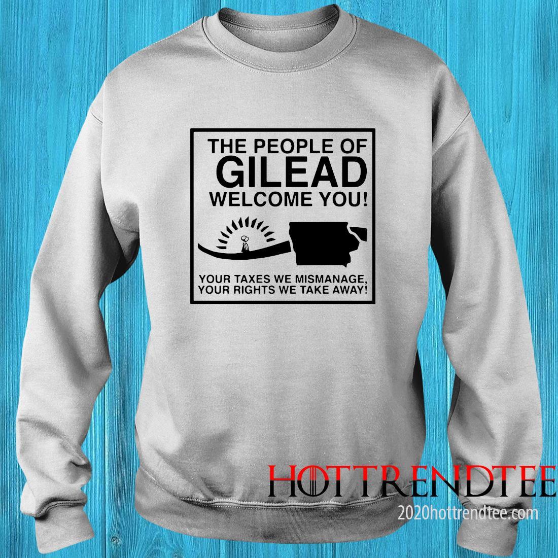 The People Of Gilead Welcome You Your Taxes We Mismanage Shirt 10