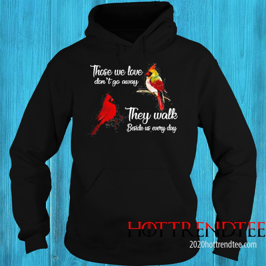Those We Love Don't Go Away They Walk Beside Us Every Day In Loving Memory Cardinal Shirt hoodie