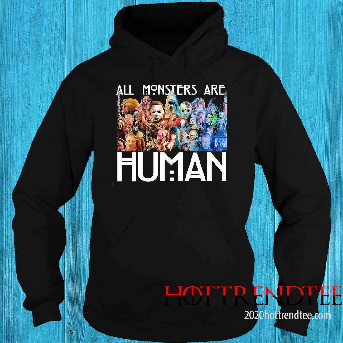 Horror Movie All Monsters Are Human Shirt hoodie