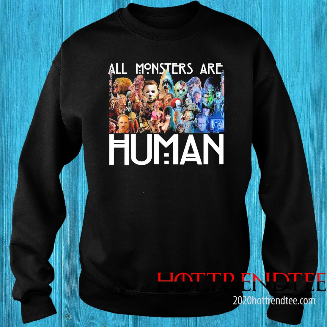 Horror Movie All Monsters Are Human Shirt sweater