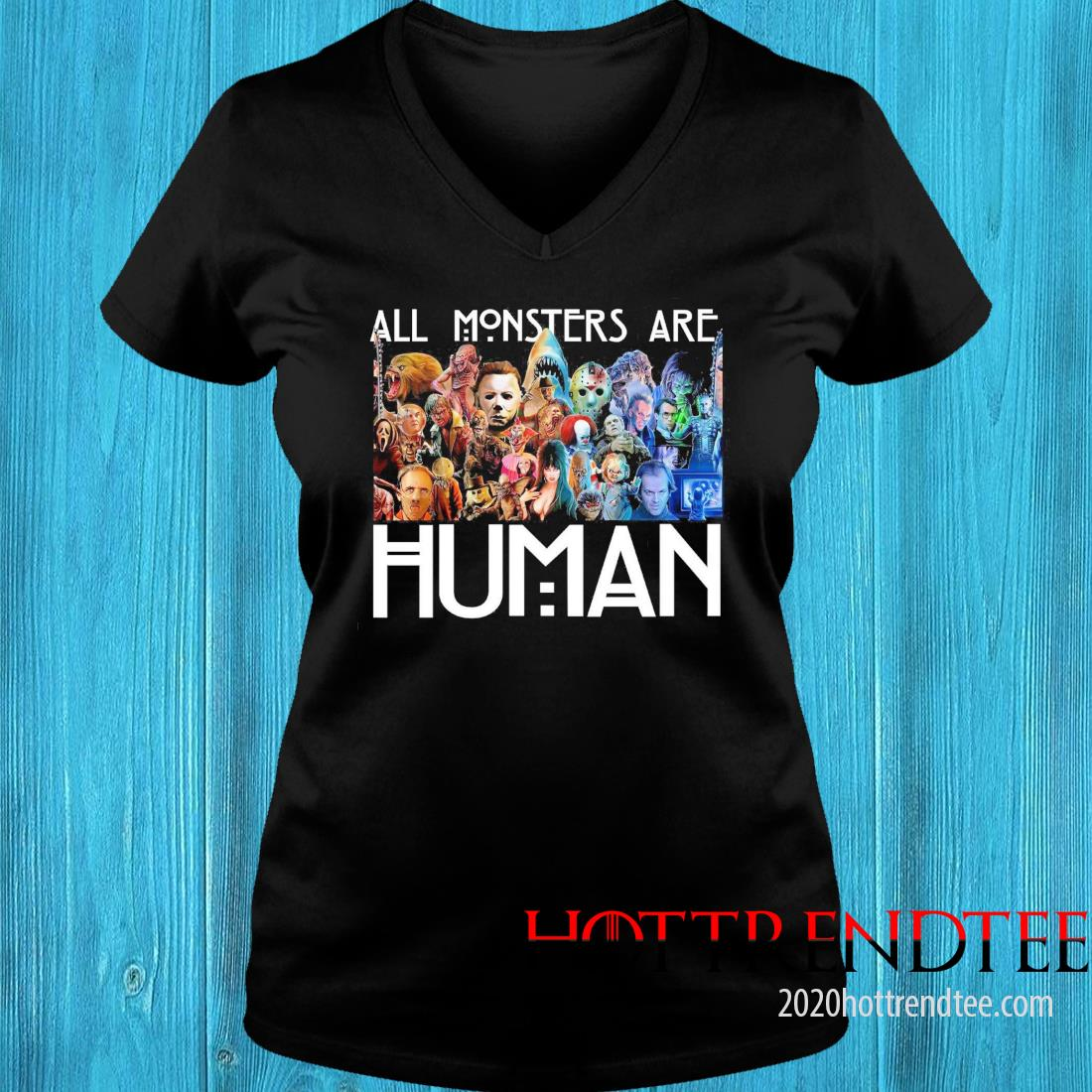 Horror Movie All Monsters Are Human Shirt v-neck tee
