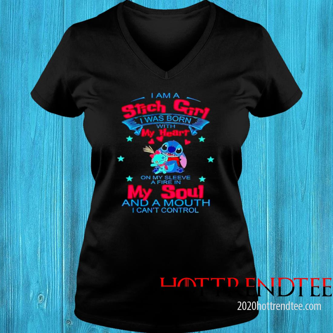 I Am A Stitch Girl I Was Born With My Heart On My Sleeve A Fire In My Soul Shirt v-neck tee