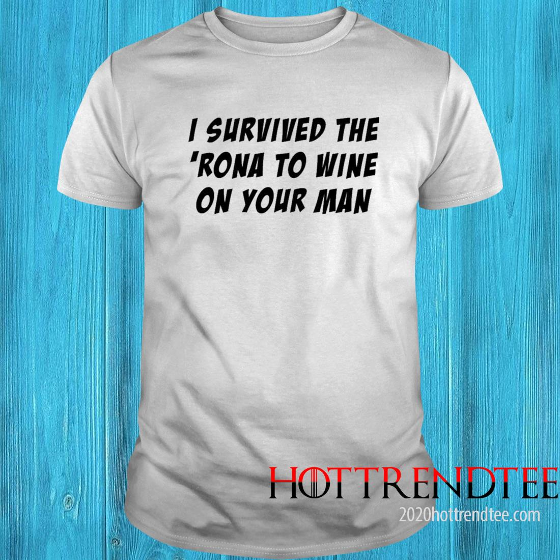 I Survived The 'rona To Wine On Your Man Shirt