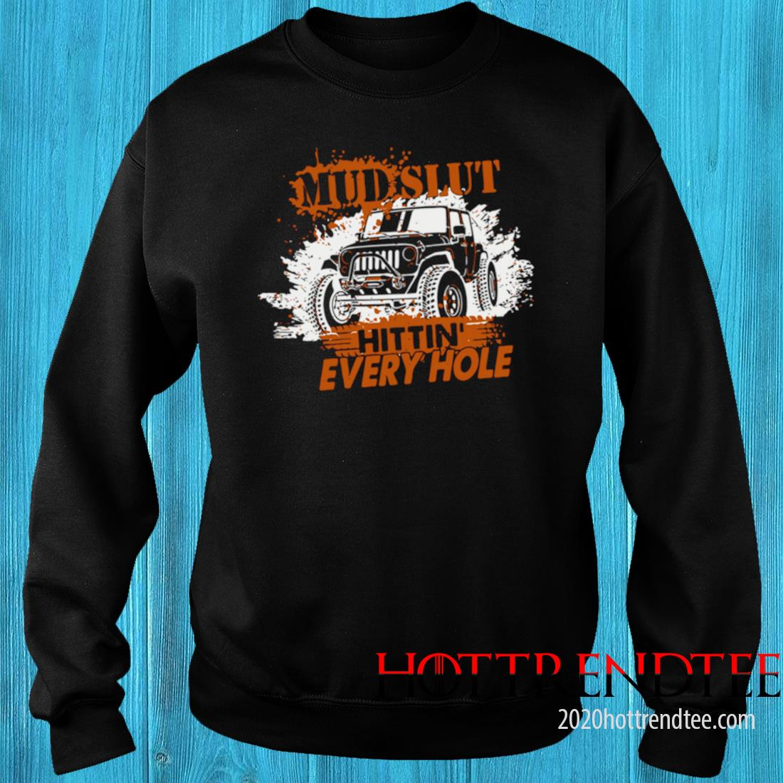 Mud Slut Hitting Every Hole Jeep Shirt sweater