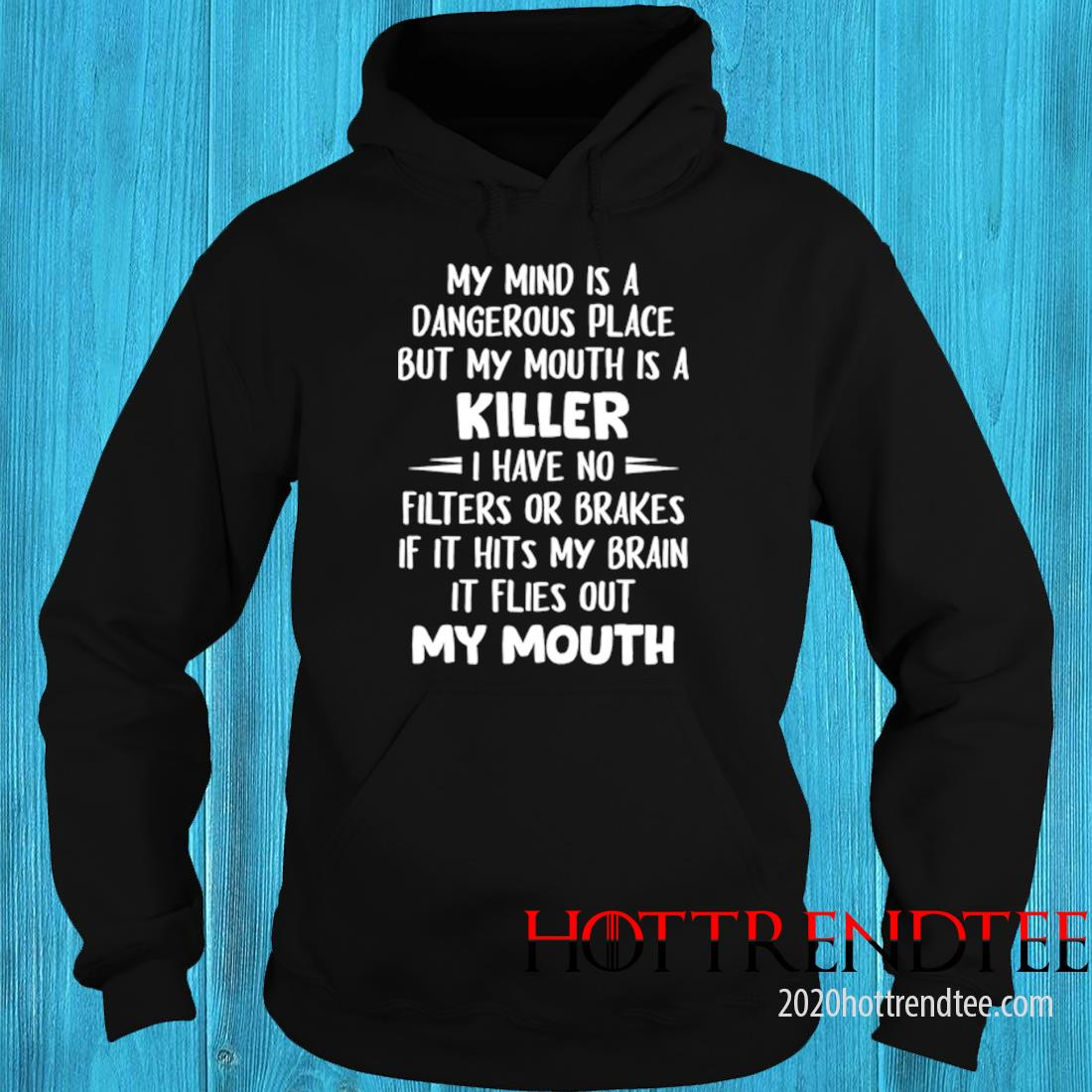 My Mind Is A Dangerous Place But My Mouth Is A Killer I Have No Filters Or Brakes Shirt hoodie