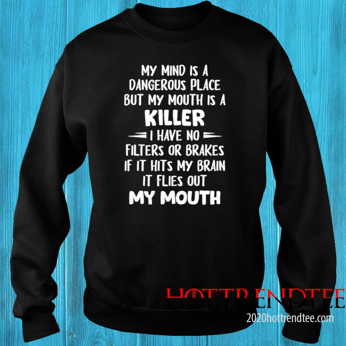 My Mind Is A Dangerous Place But My Mouth Is A Killer I Have No Filters Or Brakes Shirt sweater