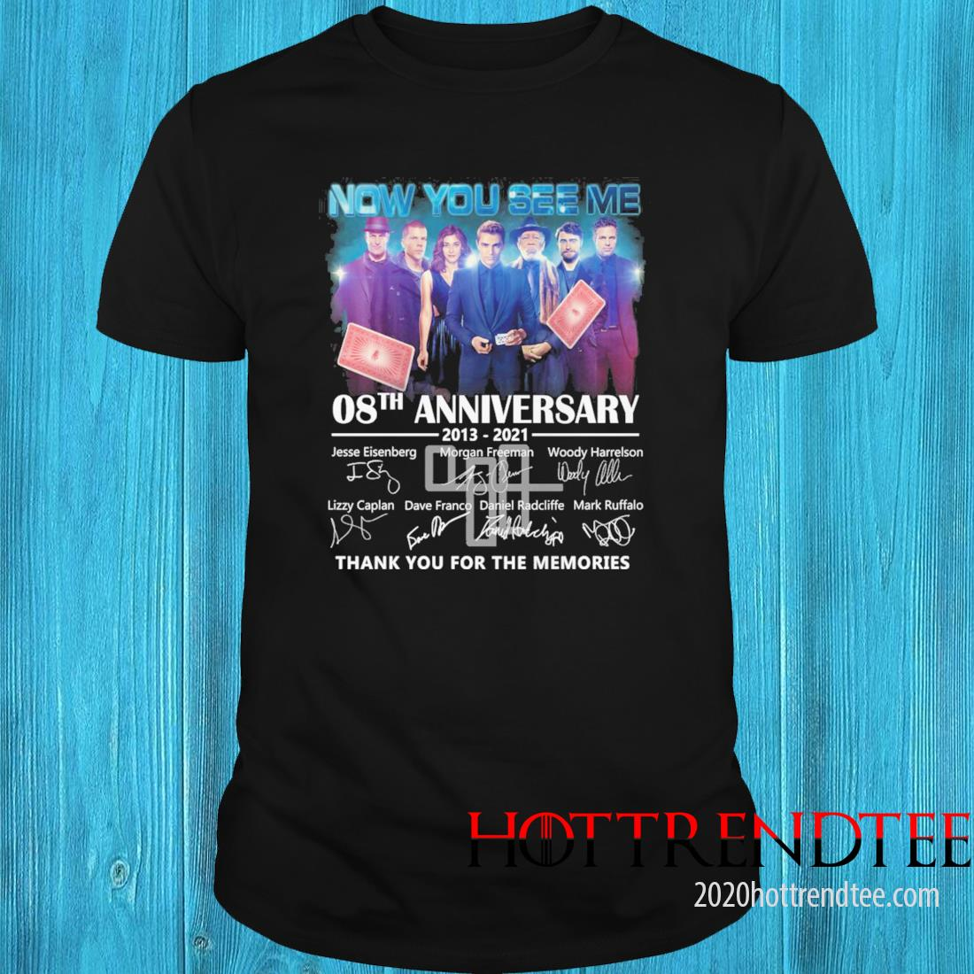 Now You See Me 08th Anniversary 2013 2021 Signatures Thank You For The Memories Shirt