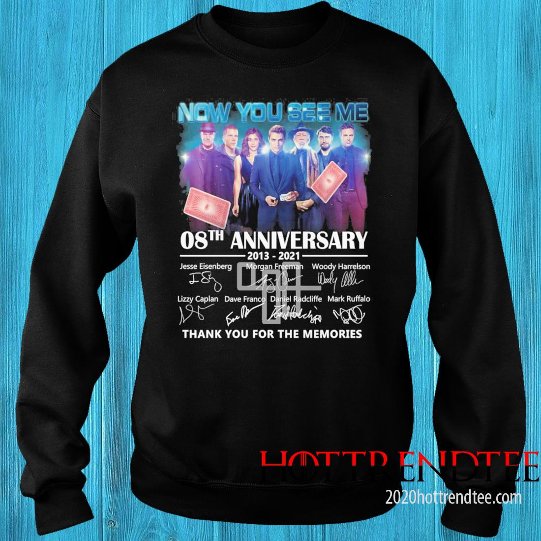 Now You See Me 08th Anniversary 2013 2021 Signatures Thank You For The Memories Shirt sweater