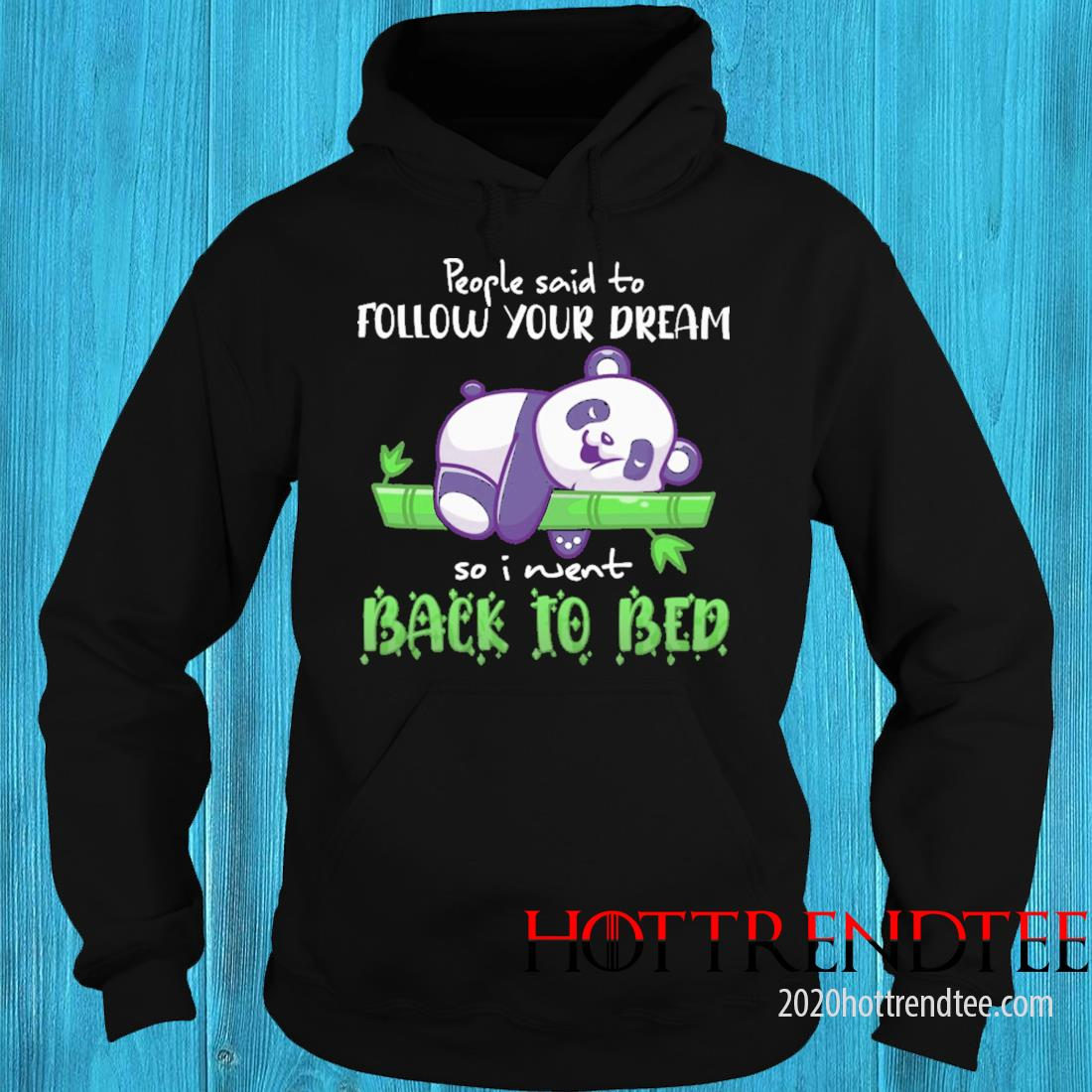 Panda people said to follow your dream so I went back to bed hoodie
