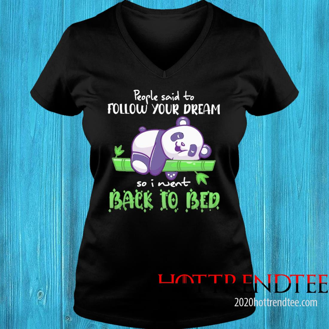 Panda people said to follow your dream so I went back to bed v-neck tee