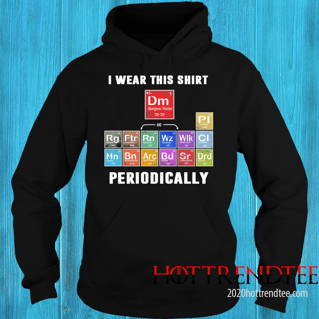 Periodically I Wear This Shirt hoodie