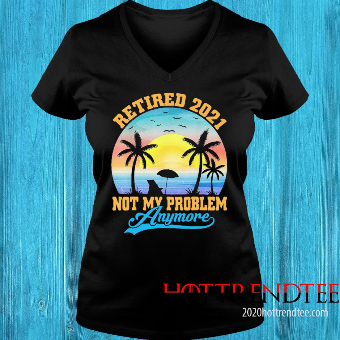 Retired 2021 Not My Problem Anymore Vintage Shirt v-neck tee