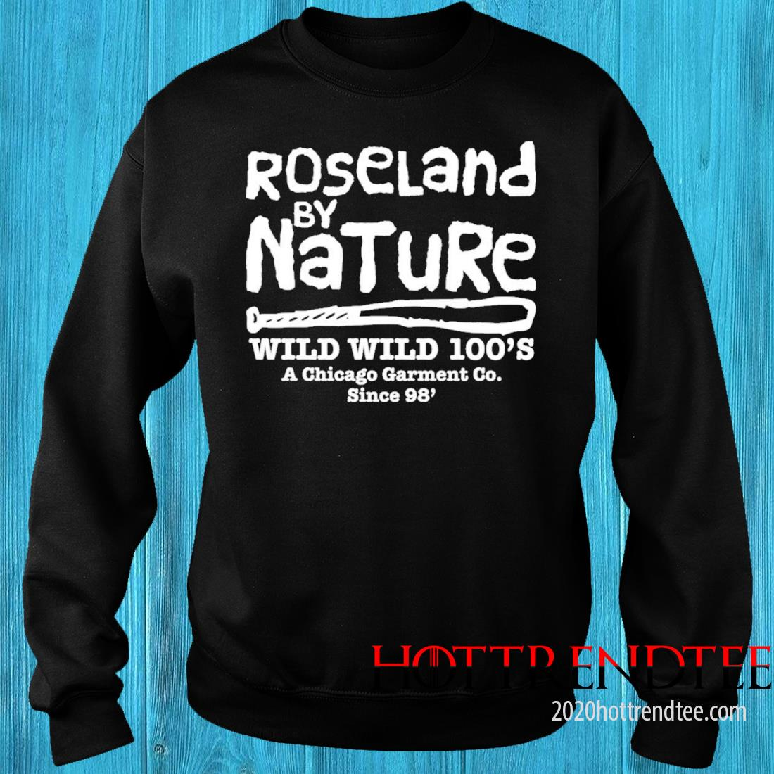 Roseland By Natural Wild Wild 100's A Chicago Garment Co Since 98′ Shirt sweater