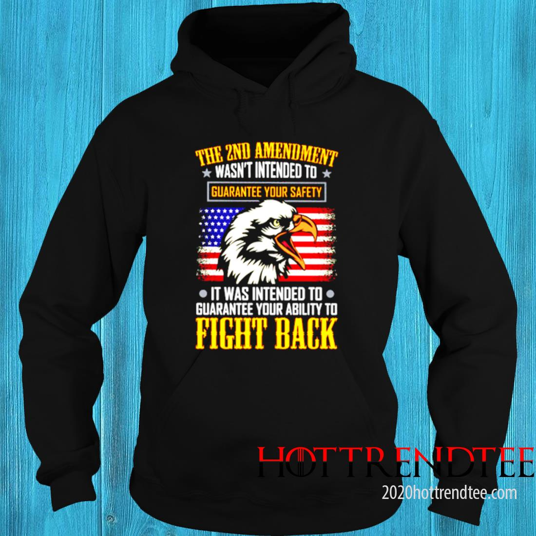 The 2nd Amendment Wasn't Intended To Guarantee Your Safety It Was Intended To Guarantee Your Ability To Fight Back Shirt hoodie