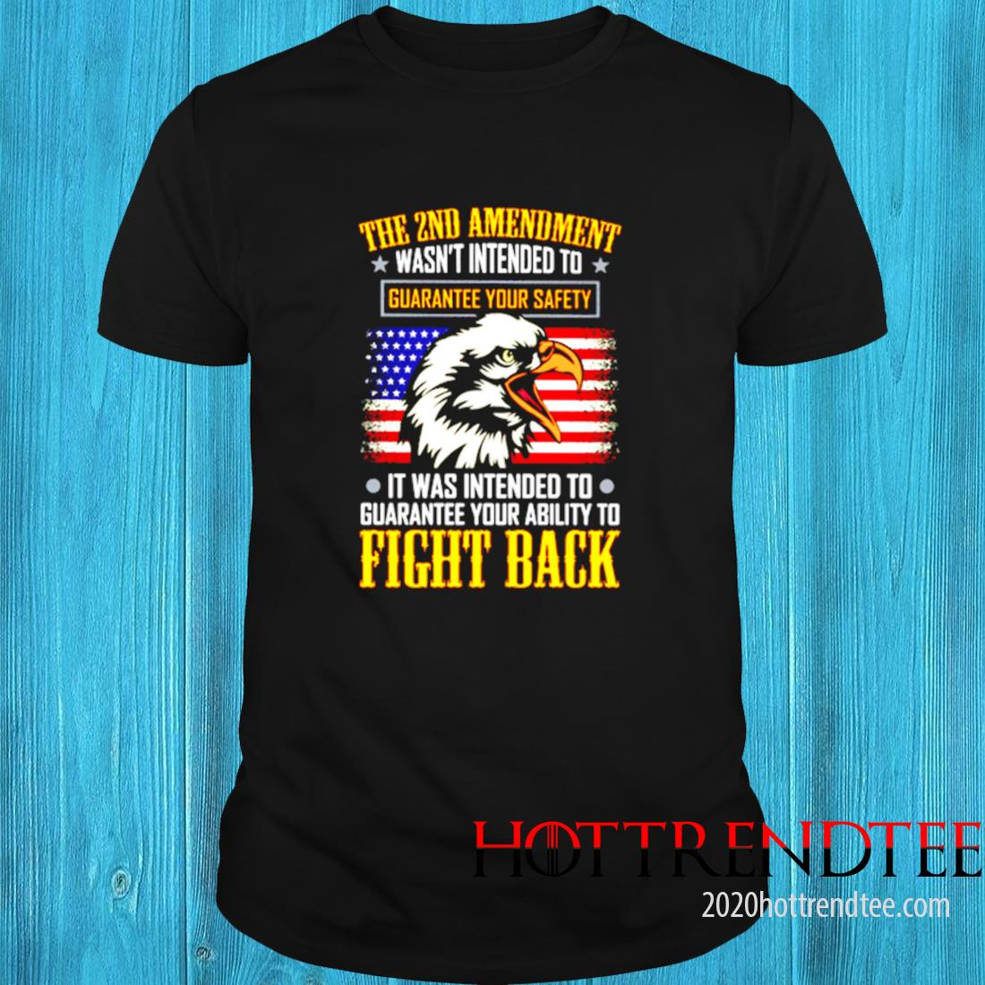 The 2nd Amendment Wasn't Intended To Guarantee Your Safety It Was Intended To Guarantee Your Ability To Fight Back Shirt