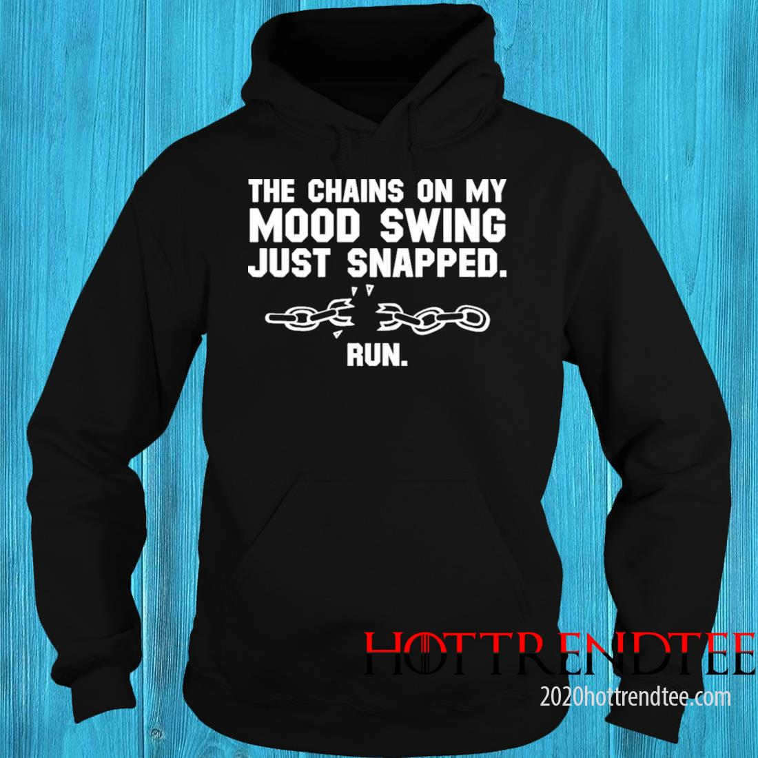The Chains On My Mood Swing Just Snapped Run Shirt hoodie