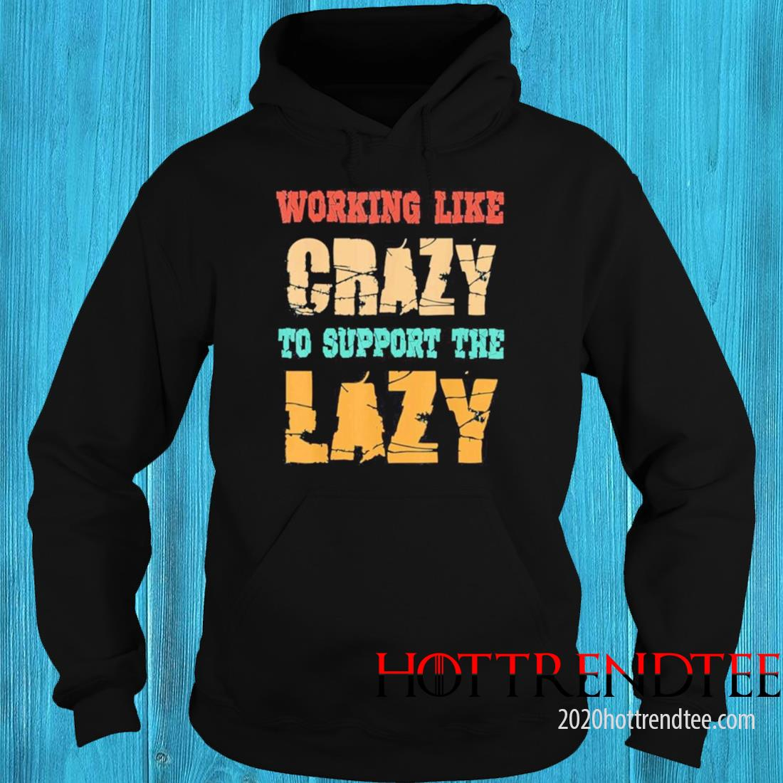 Working like Crazy To Support The Lazy Vintage Shirt hoodie