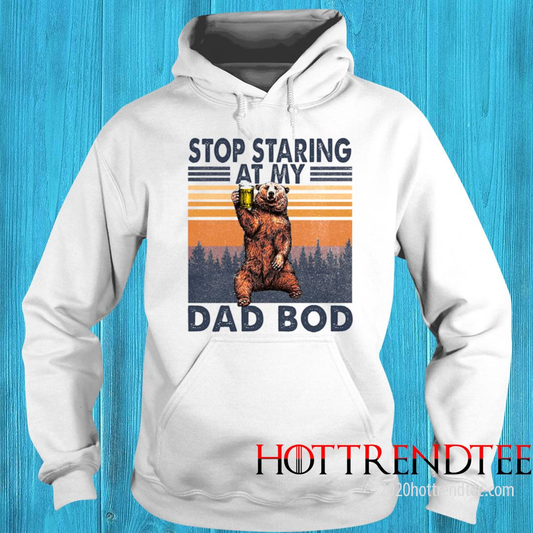 Bear Stop Staring At My Dad Bod Vintage Shirt hoodie