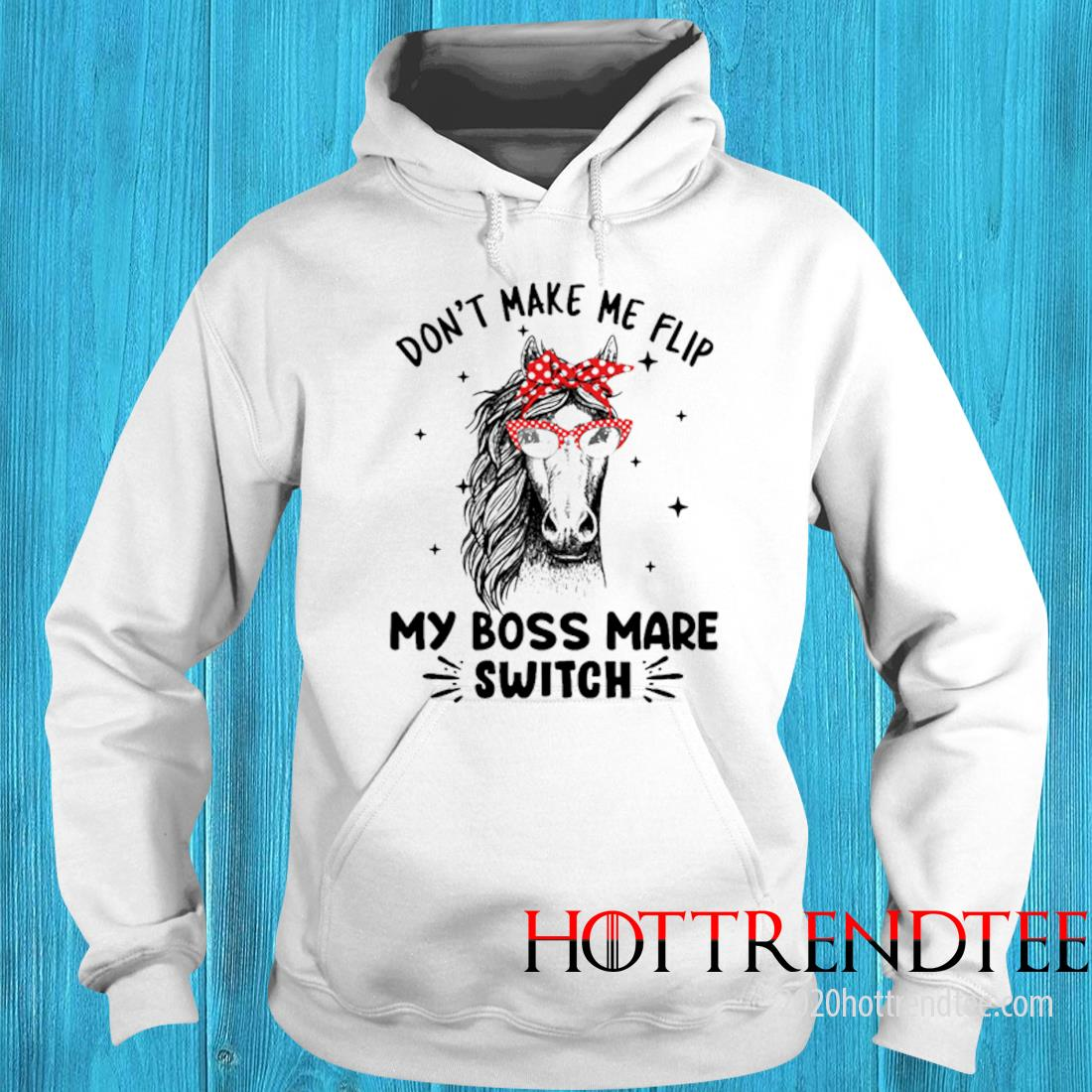 Don't Make Me Flip My Boss Mare Switch Horse Shirt hoodie