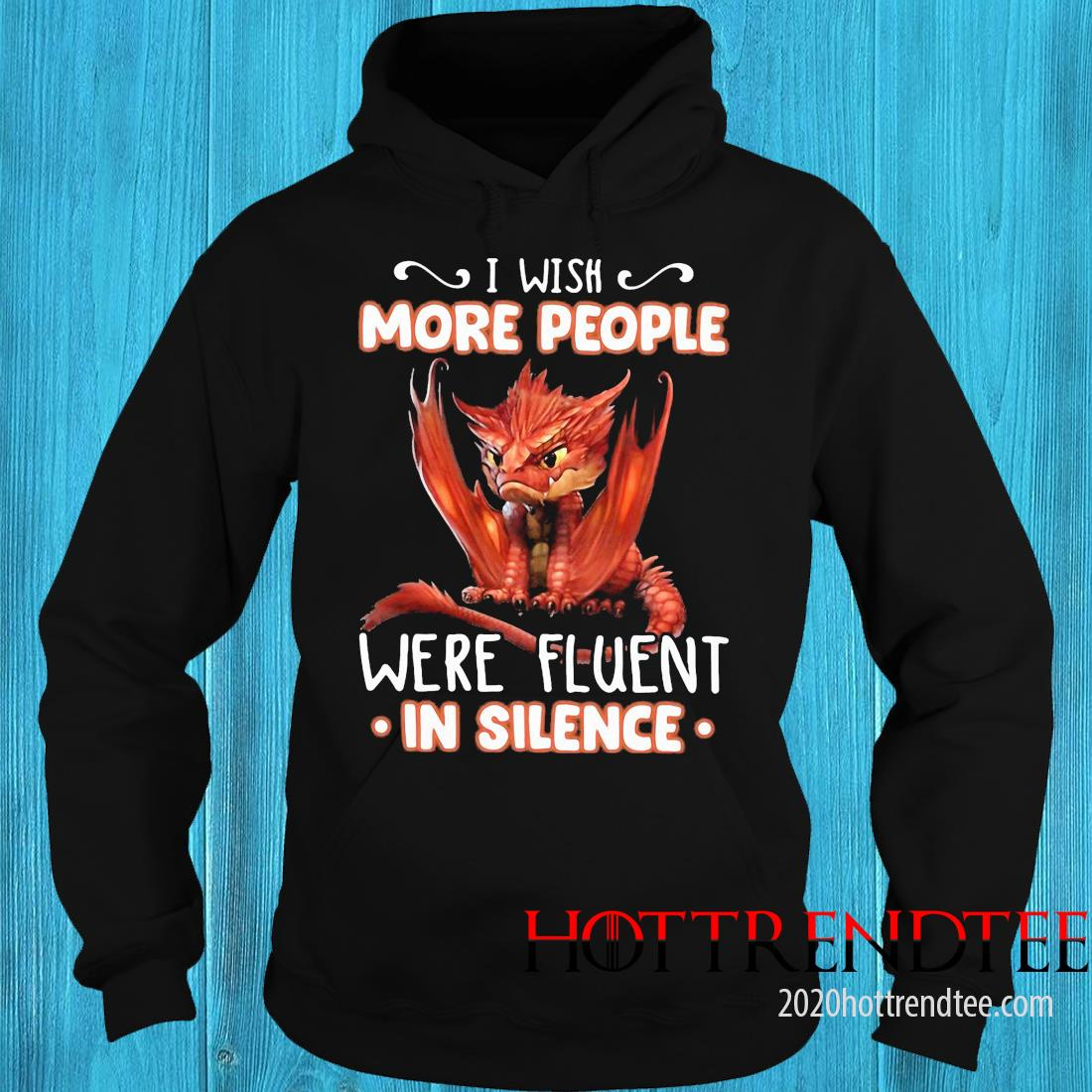Dragon I Wish More People Were Fluent In Silence Shirt hoodie