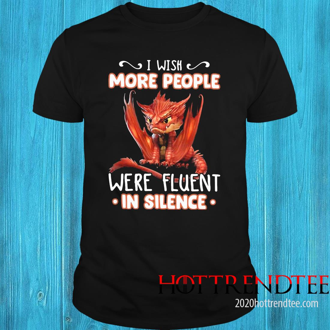 Dragon I Wish More People Were Fluent In Silence Shirt