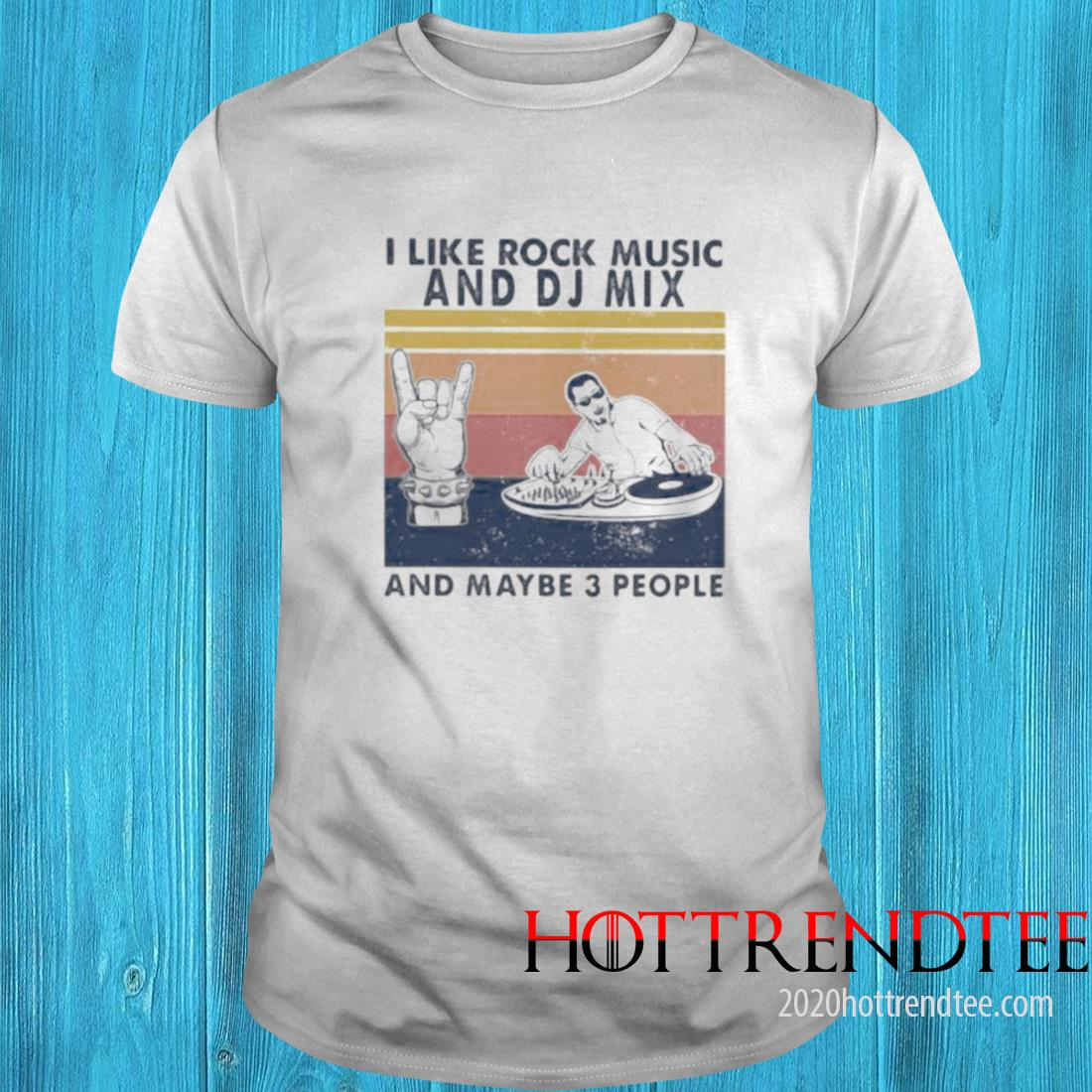 I Like Rock Music And Dj Mix And Maybe 3 People Vintage Shirt